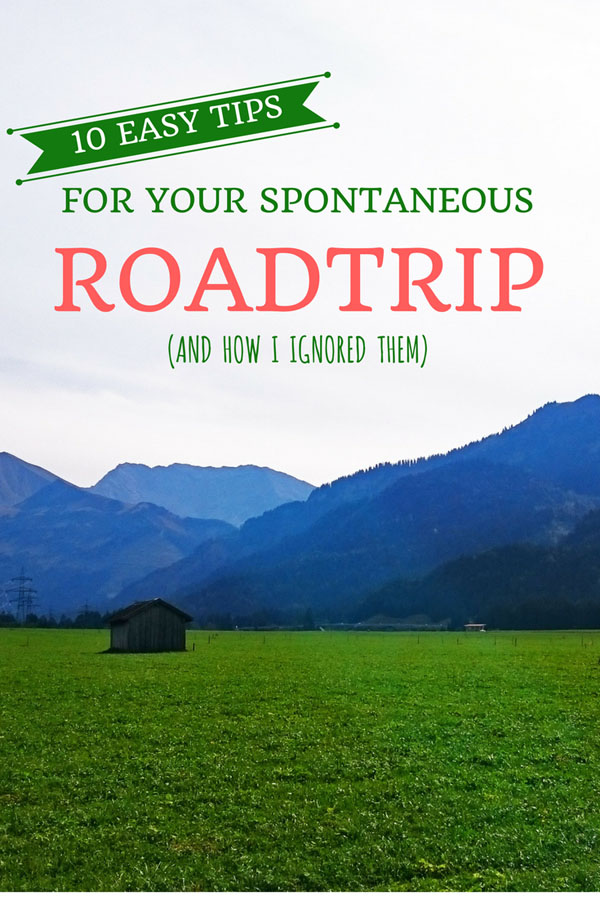 10 Tips for your spontaneous Roadtrip (and how I ignored them)