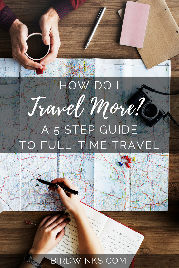 How do I travel more? A 5 Step guide to starting full-time travel!
