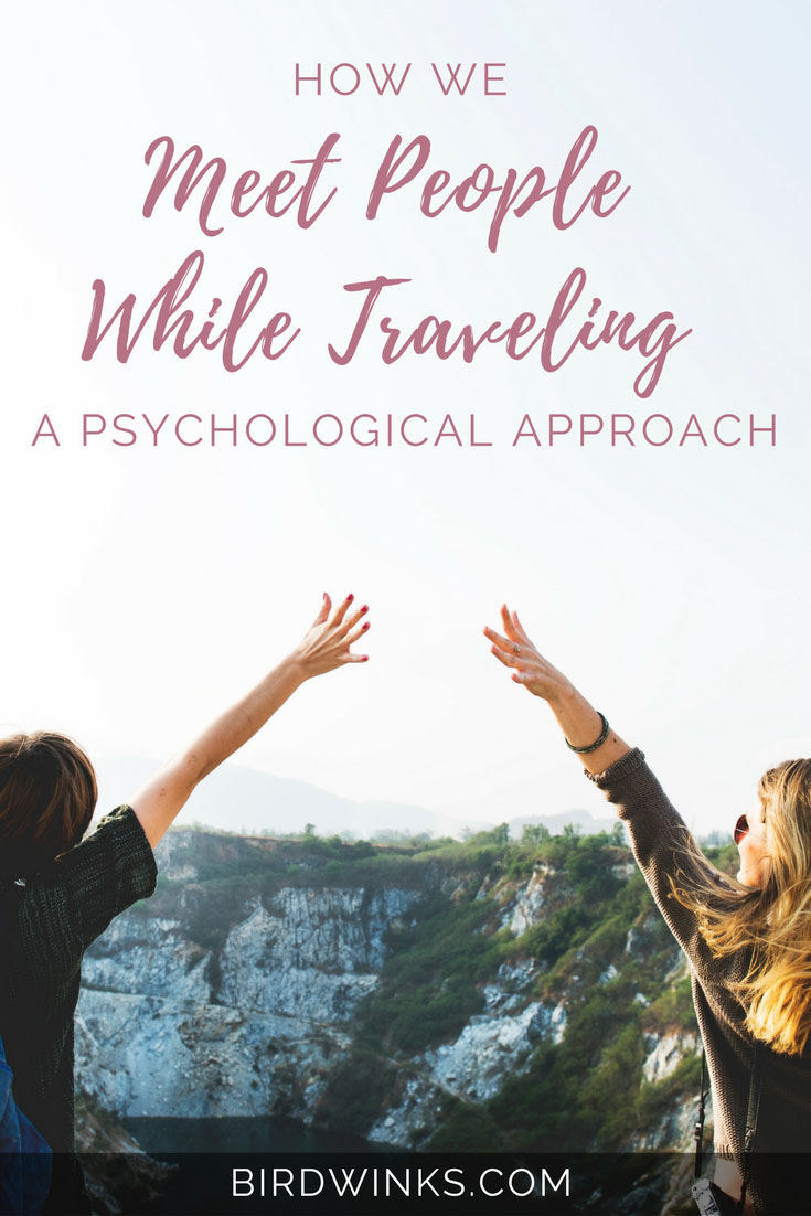 How do we meet people while traveling? Let's look at the psychological side of making friends on the road.